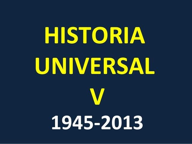 HISTORIA UNIVERSAL V 1945-2013
