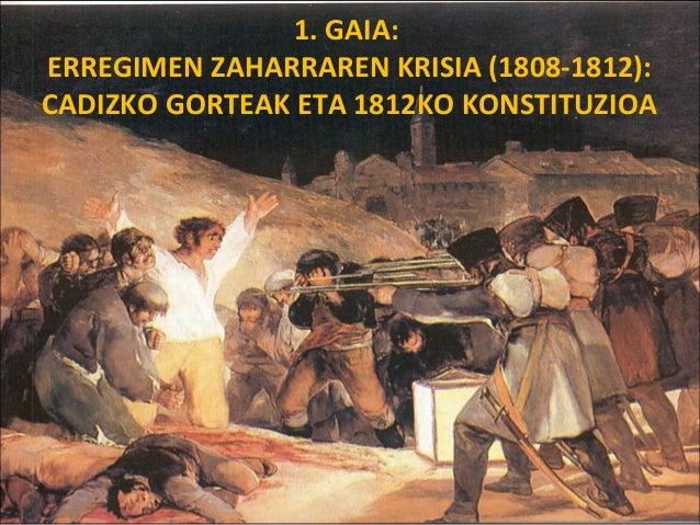 1. GAIA: ERREGIMEN ZAHARRAREN KRISIA (1808-1812): CADIZKO GORTEAK ETA 1812KO KONSTITUZIOA