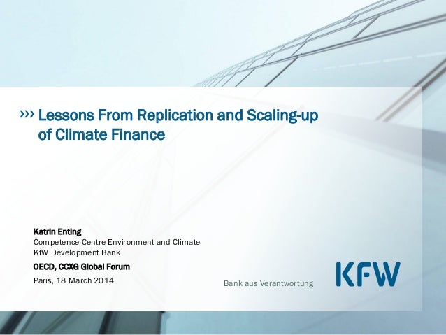 Bank aus Verantwortung Lessons From Replication and Scaling-up of Climate Finance Katrin Enting Competence Centre Environm...