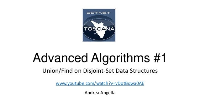 Advanced Algorithms #1 Union/Find on Disjoint-Set Data Structures www.youtube.com/watch?v=vDotBqwa0AE Andrea Angella