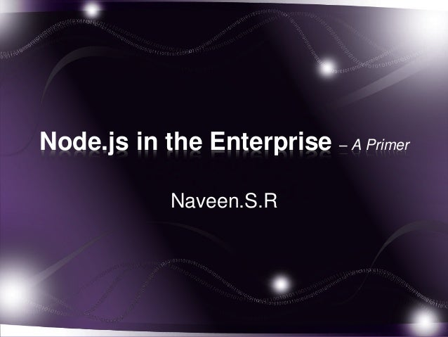 Node.js in the Enterprise – A Primer Naveen.S.R