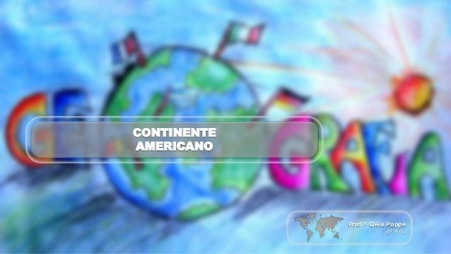 CONTINENTE AMERICANO Prof.ª Cléia Poppe 8º Ano