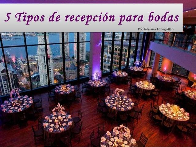 5 Tipos de recepción para bodas Por Adriana Echegollén
