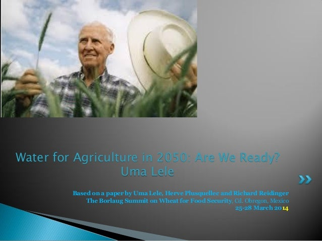 Based on a paper by Uma Lele, Herve Plusquellec and Richard Reidinger The Borlaug Summit on Wheat for Food Security, Cd. O...