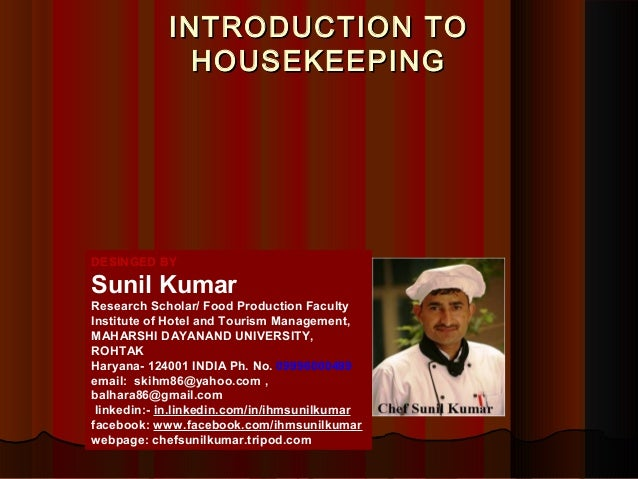 INTRODUCTION TOINTRODUCTION TO HOUSEKEEPINGHOUSEKEEPING DESINGED BY Sunil Kumar Research Scholar/ Food Production Faculty ...