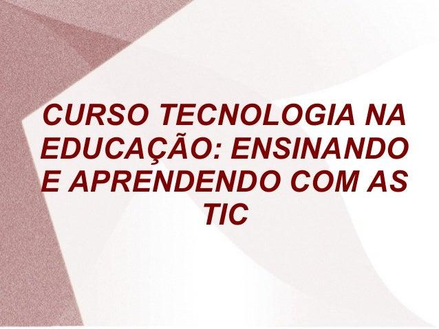 CURSO TECNOLOGIA NA EDUCAÇÃO: ENSINANDO E APRENDENDO COM AS TIC