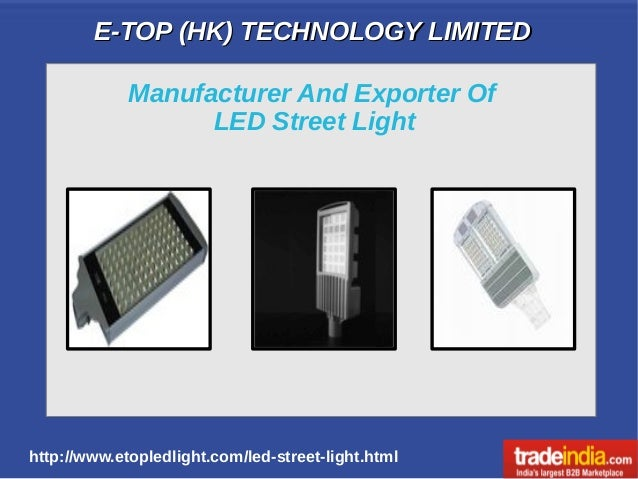 E-TOP (HK) TECHNOLOGY LIMITEDE-TOP (HK) TECHNOLOGY LIMITED http://www.etopledlight.com/led-street-light.html Manufacturer ...