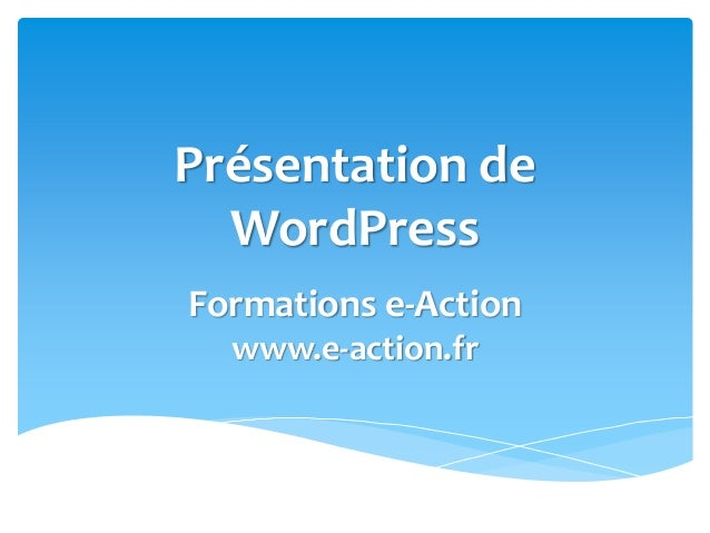 Présentation de WordPress Formations e-Action www.e-action.fr
