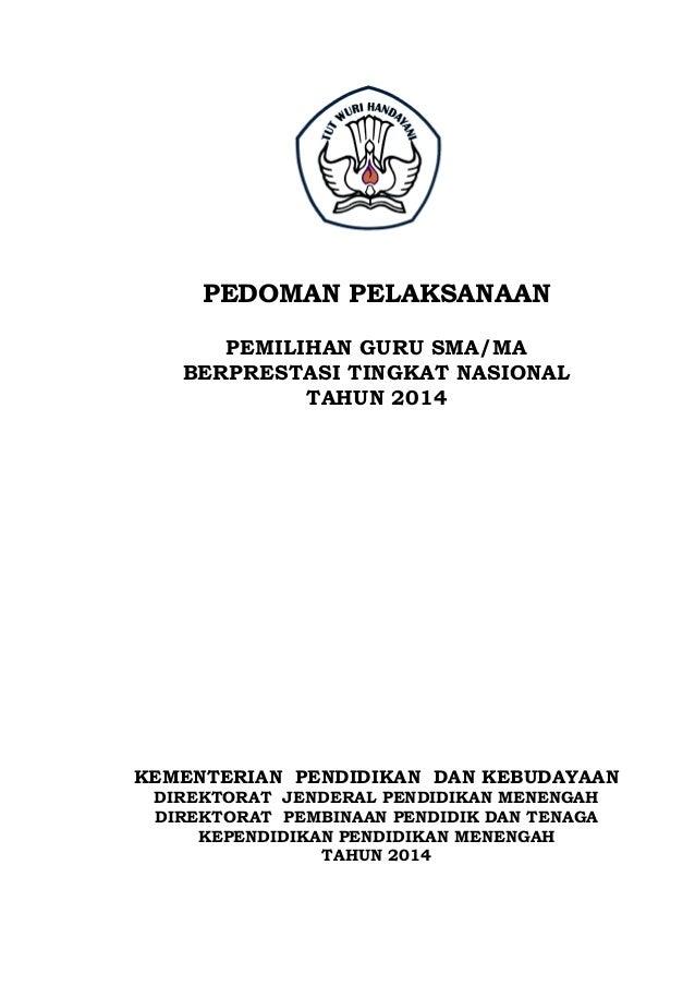 PEDOMAN PELAKSANAAN PEMILIHAN GURU SMA/MA BERPRESTASI TINGKAT NASIONAL TAHUN 2014 KEMENTERIAN PENDIDIKAN DAN KEBUDAYAAN DI...