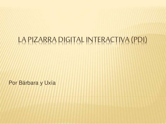 LA PIZARRADIGITALINTERACTIVA(PDI) Por Bárbara y Uxía