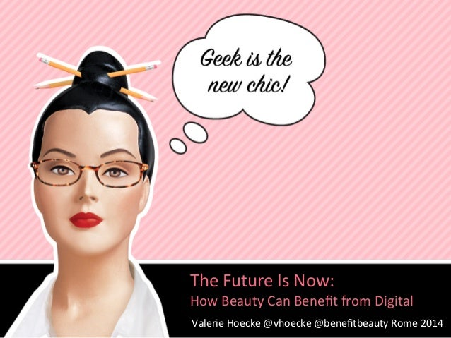 The  Future  Is  Now:     How  Beauty  Can  Benefit  from  Digital   Valerie  Hoecke  @vhoecke  ...