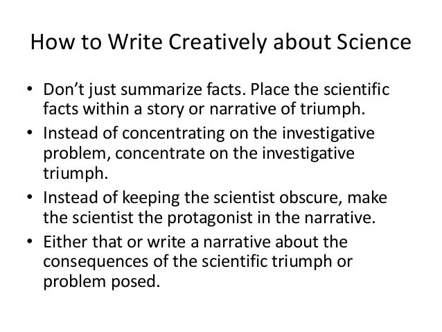 how to write creatively in english Students learn to write creatively by reading and analysing the works of experienced writers and by writing stories, poems or plays of their own this helps them to acquire both the language (vocabulary and structures) and narrative skills (making an interesting beginning, using dialogue skilfully, weaving in contemporary, everyday events to.