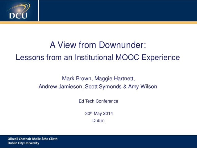 A cutting-edge digital learning strategy A View from Downunder: Lessons from an Institutional MOOC Experience Mark Brown, ...