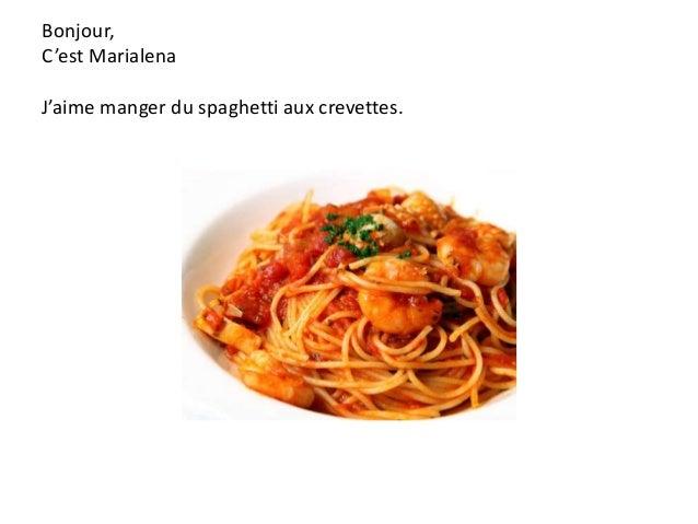 Bonjour, C'est Marialena J'aime manger du spaghetti aux crevettes.