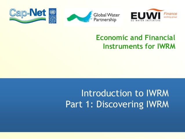 Economic and Financial Instruments for IWRM Introduction to IWRM Part 1: Discovering IWRM