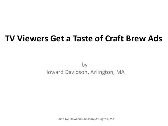 TV Viewers Get a Taste of Craft Brew Ads by Howard Davidson, Arlington, MA Slide by: Howard Davidson, Arlington, MA