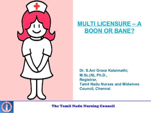 Dr. S.Ani Grace Kalaimathi, M.Sc.(N), Ph.D., Registrar, Tamil Nadu Nurses and Midwives Council, Chennai MULTI LICENSURE – ...