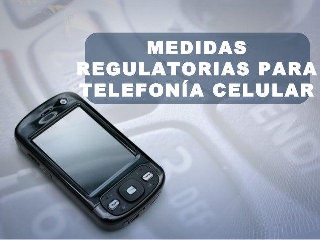 MEDIDAS REGULATORIAS PARA TELEFONÍA CELULAR