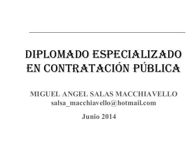 DiplomaDo especializaDo en contratación pública MIGUEL ANGEL SALAS MACCHIAVELLO salsa_macchiavello@hotmail.com Junio 2014