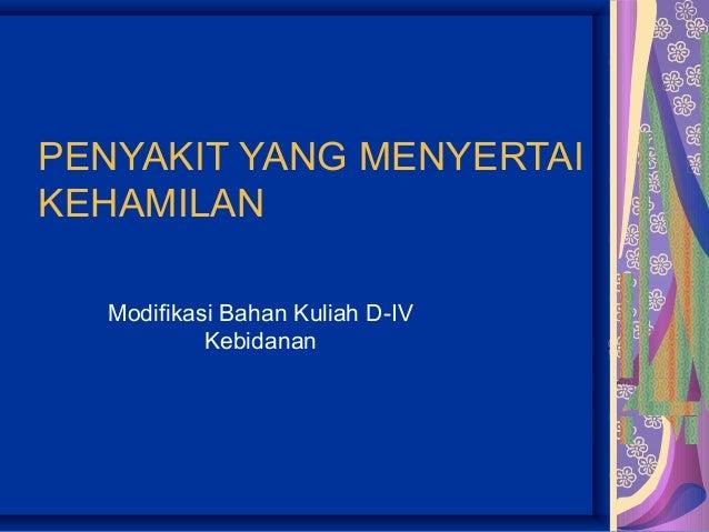 PENYAKIT YANG MENYERTAI KEHAMILAN Modifikasi Bahan Kuliah D-IV Kebidanan