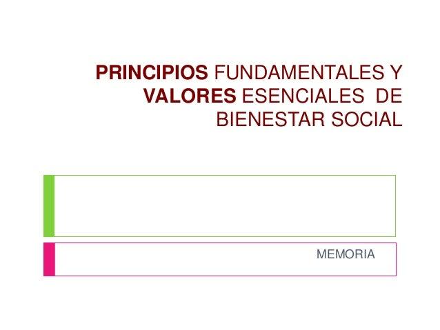 PRINCIPIOS FUNDAMENTALES Y VALORES ESENCIALES DE BIENESTAR SOCIAL MEMORIA