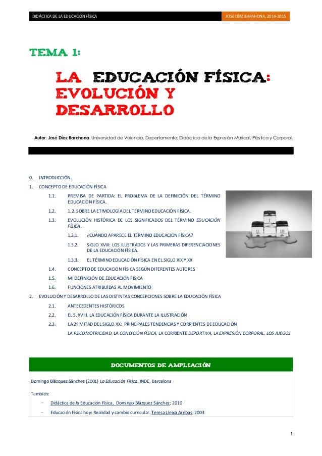 DIDÁCTICA DE LA EDUCACIÓN FÍSICA JOSE DÍAZ BARAHONA, 2014-2015  1  TEMA 1:  LA EDUCACIÓN FÍSICA:  EVOLUCIÓN Y DESARROLLO  ...