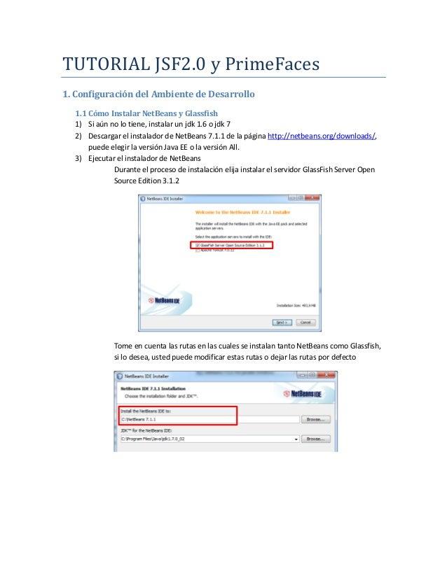TUTORIAL JSF2.0 y PrimeFaces  1. Configuración del Ambiente de Desarrollo  1.1 Cómo Instalar NetBeans y Glassfish  1) Si a...