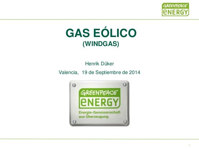 GAS EÓLICO (WINDGAS) Henrik Düker Valencia, 19 de Septiembre de 2014 1