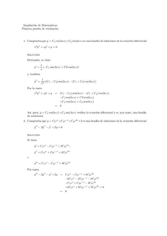 Ampliación de Matemáticas  Primera prueba de evaluación  1. Comprueba que y = C1 cos(ln x)+C2 sen(ln x) es una familia de ...