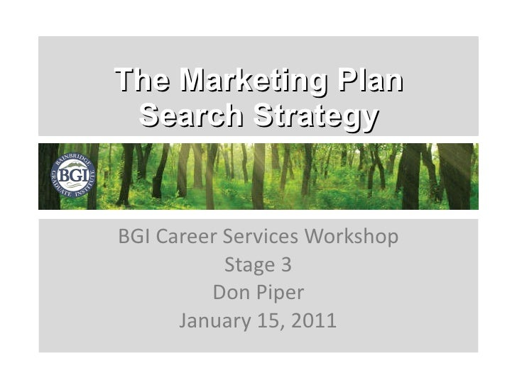 The Marketing Plan Search Strategy BGI Career Services Workshop Stage 3 Don Piper January 15, 2011