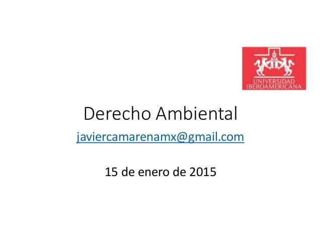 DerechoAmbiental javiercamarenamx@gmail.com 15deenerode2015