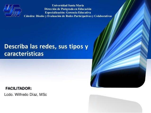 Describa las redes, sus tipos y características Universidad Santa María Dirección de Postgrado en Educación Especializació...