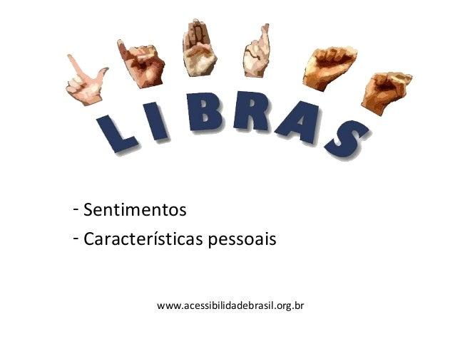 - Sentimentos - Características pessoais www.acessibilidadebrasil.org.br