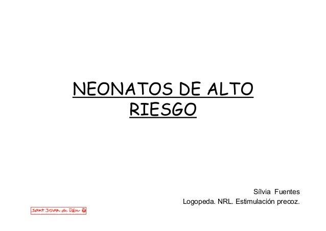 NEONATOS DE ALTO RIESGO Sílvia Fuentes Logopeda. NRL. Estimulación precoz.