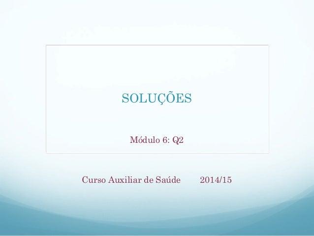 SOLUÇÕES Módulo 6: Q2 Curso Auxiliar de Saúde 2014/15