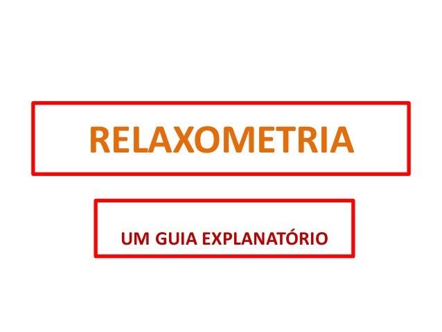 RELAXOMETRIA UM GUIA EXPLANATÓRIO