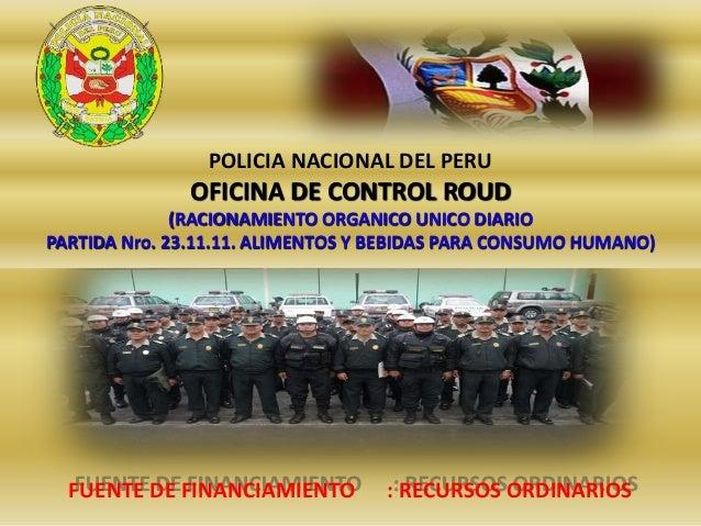 POLICIA NACIONAL DEL PERU OFICINA DE CONTROL ROUD (RACIONAMIENTO ORGANICO UNICO DIARIO PARTIDA Nro. 23.11.11. ALIMENTOS Y ...