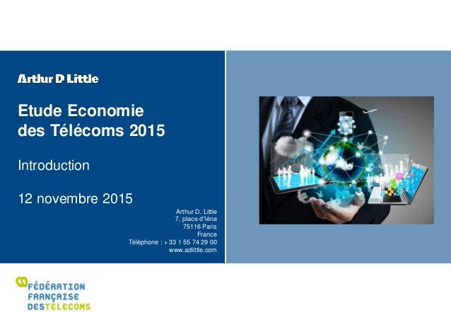 Etude Economie des Télécoms 2015 Introduction 12 novembre 2015 Arthur D. Little 7, place d'Iéna 75116 Paris France Télépho...