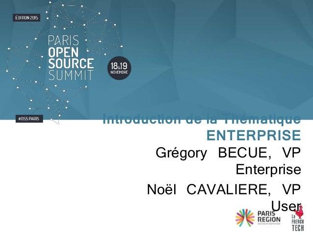 Grégory BECUE, VP Enterprise Noël CAVALIERE, VP User Introduction de la Thématique ENTERPRISE