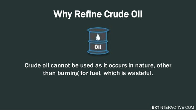 ektinteractive com why refine crude oil crude oil cannot be