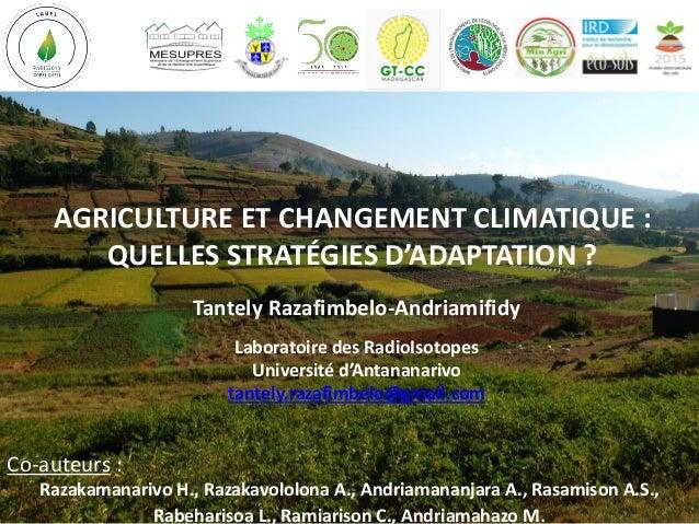 AGRICULTURE ET CHANGEMENT CLIMATIQUE : QUELLES STRATÉGIES D'ADAPTATION ? Tantely Razafimbelo-Andriamifidy Laboratoire des ...