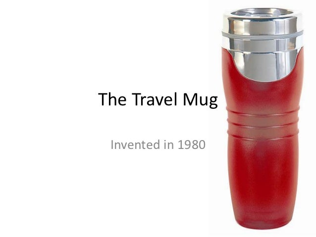 The Travel Mug Invented in 1980