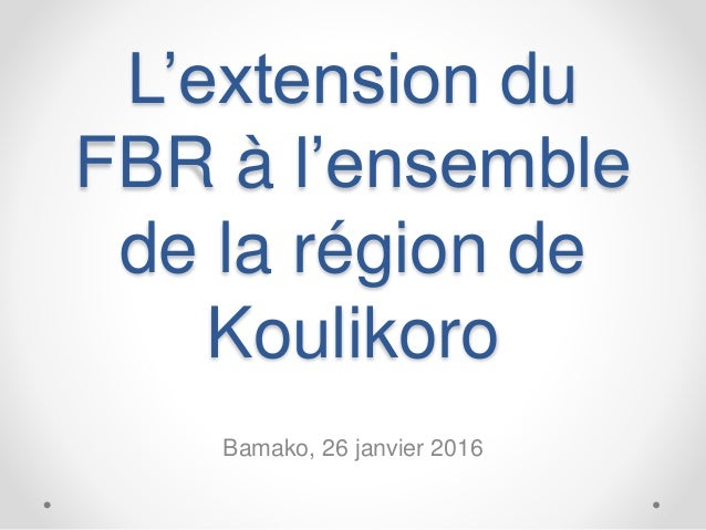 L'extension du FBR à l'ensemble de la région de Koulikoro Bamako, 26 janvier 2016