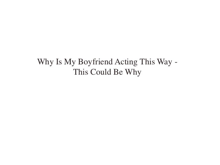 Why Is My Boyfriend Acting This Way - This Could Be Why