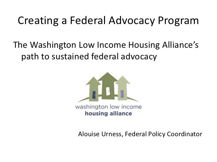 Creating a Federal Advocacy Program<br />The Washington Low Income Housing Alliance's path to sustained federal advocacy<b...