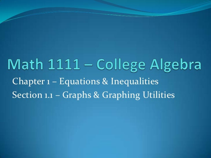Math 1111 – College Algebra<br />Chapter 1 – Equations & Inequalities<br />Section 1.1 – Graphs & Graphing Utilities<br />