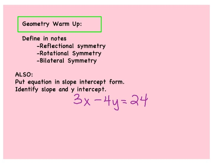 Geometry Warm Up:    Define in notes        -Reflectional symmetry        -Rotational Symmetry        -Bilateral Symmetry ...