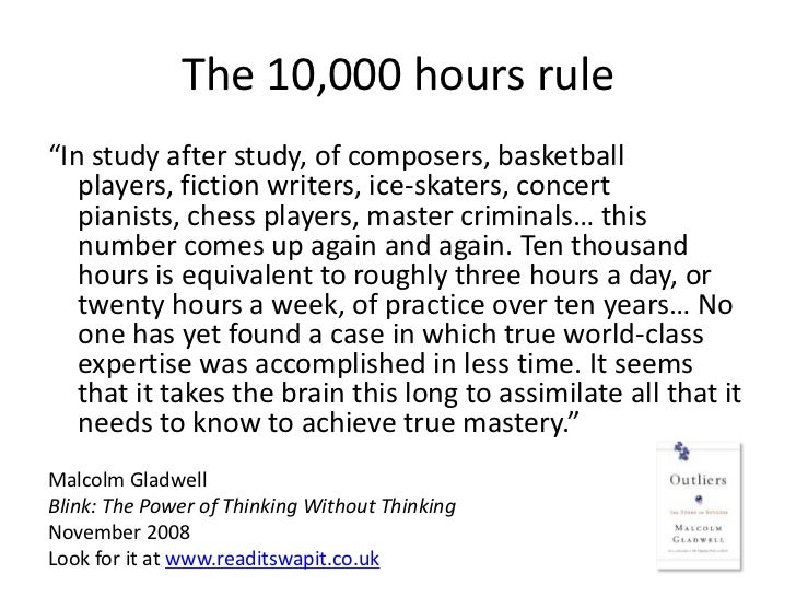 "The 10,000 hours rule""In study after study, of composers, basketball   players, fiction writers, ice-skaters, concert   pi..."