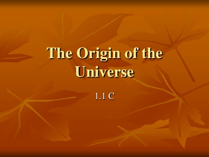 The Origin of the Universe<br />1.1 C<br />