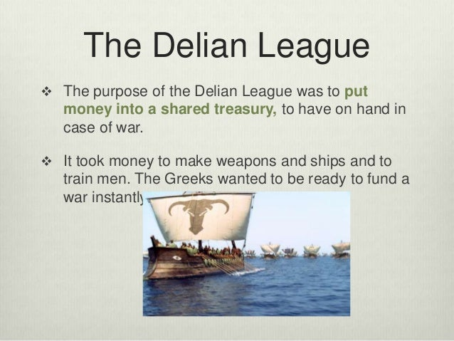 the delian league The members of the delian league /athenian empire (c 478-404 bc) can be categorized into two groups: the allied states (symmachoi) reported in the stone tablets of.